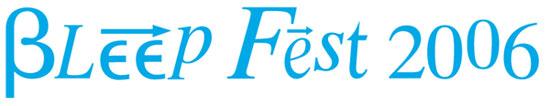 BLEEP Fest 2006!!!!!!!!
